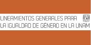 Lineamientos Generales para la igualdad de género en la UNAM